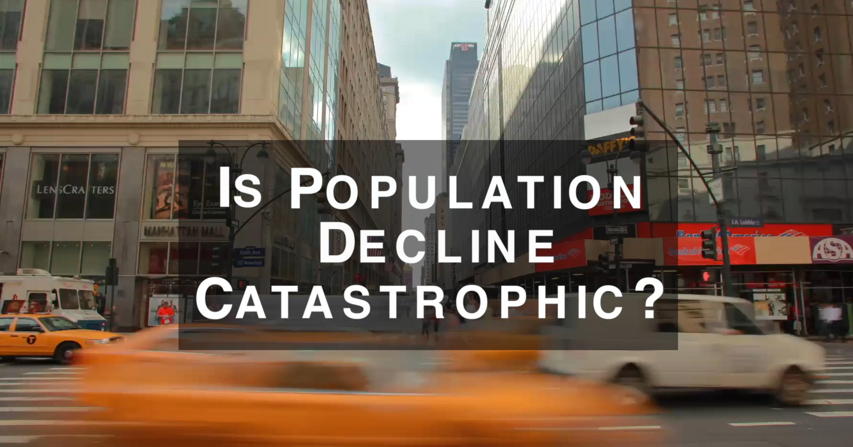 Is Population Decline Catastrophic